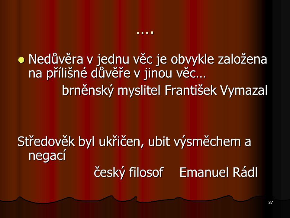 …. Nedůvěra v jednu věc je obvykle založena na přílišné důvěře v jinou věc… brněnský myslitel František Vymazal.