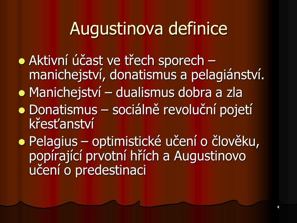Augustinova definice Aktivní účast ve třech sporech – manichejství, donatismus a pelagiánství. Manichejství – dualismus dobra a zla.