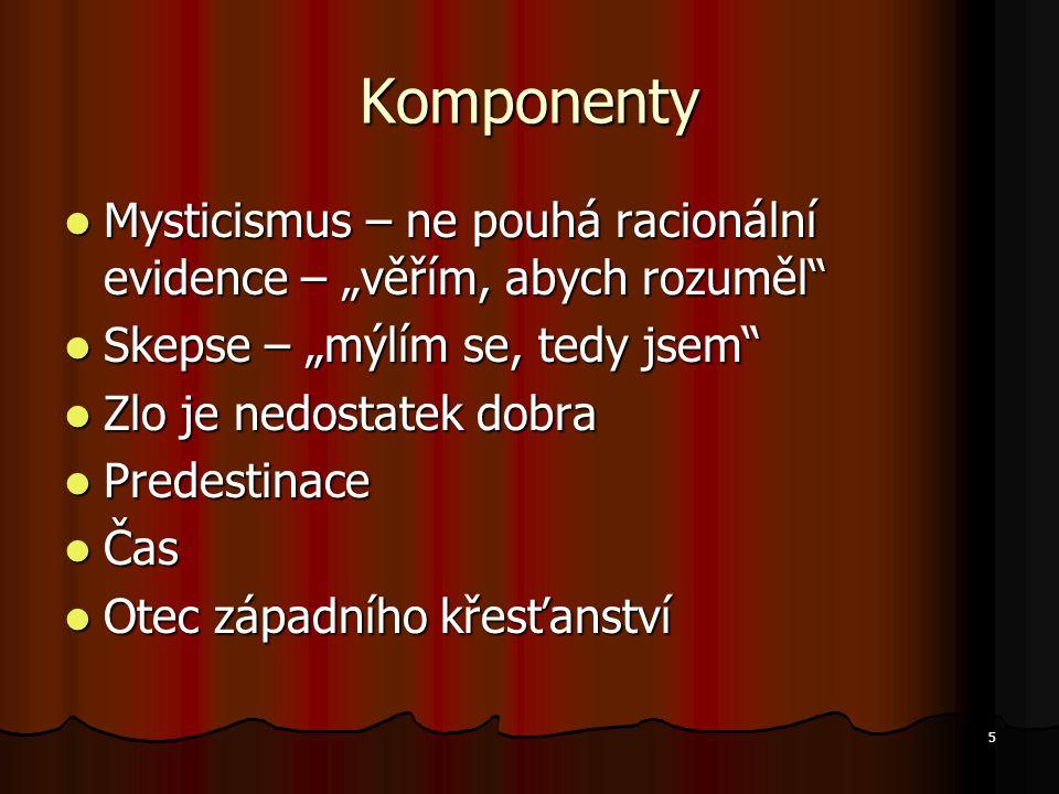 """Komponenty Mysticismus – ne pouhá racionální evidence – """"věřím, abych rozuměl Skepse – """"mýlím se, tedy jsem"""