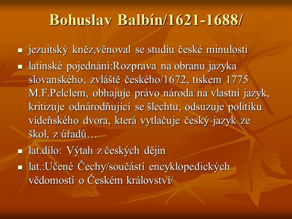 Bohuslav Balbín/1621-1688/ jezuitský kněz,věnoval se studiu české minulosti.