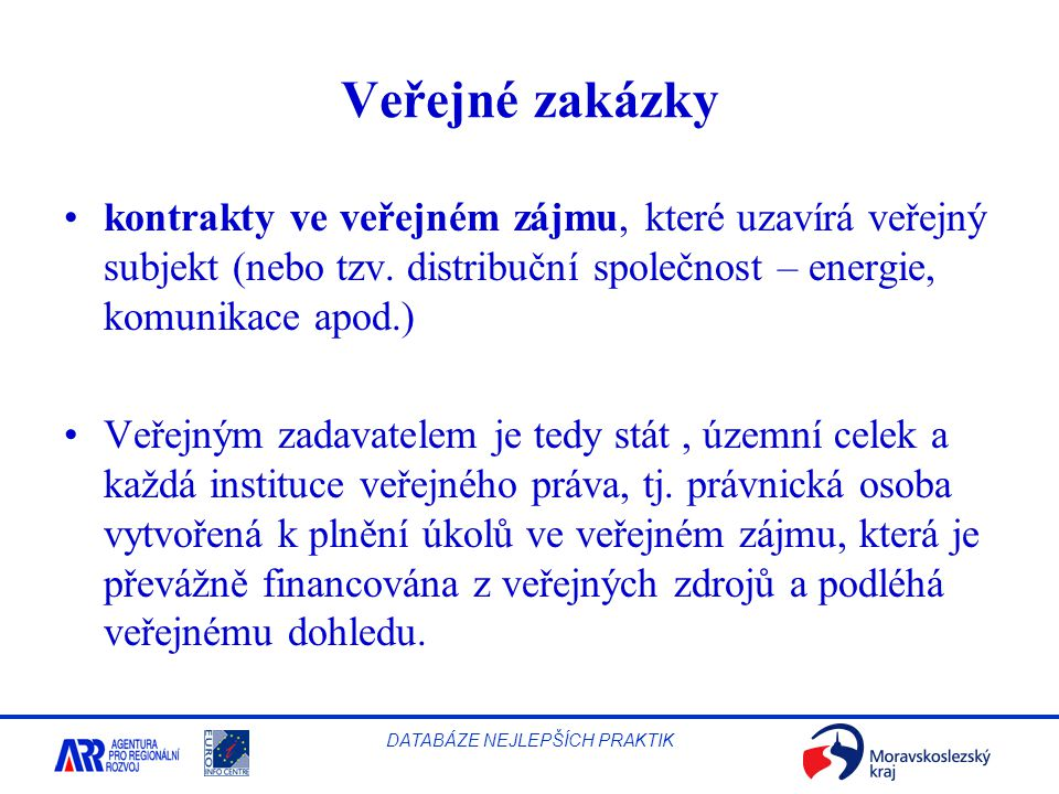 Veřejné zakázky kontrakty ve veřejném zájmu, které uzavírá veřejný subjekt (nebo tzv. distribuční společnost – energie, komunikace apod.)