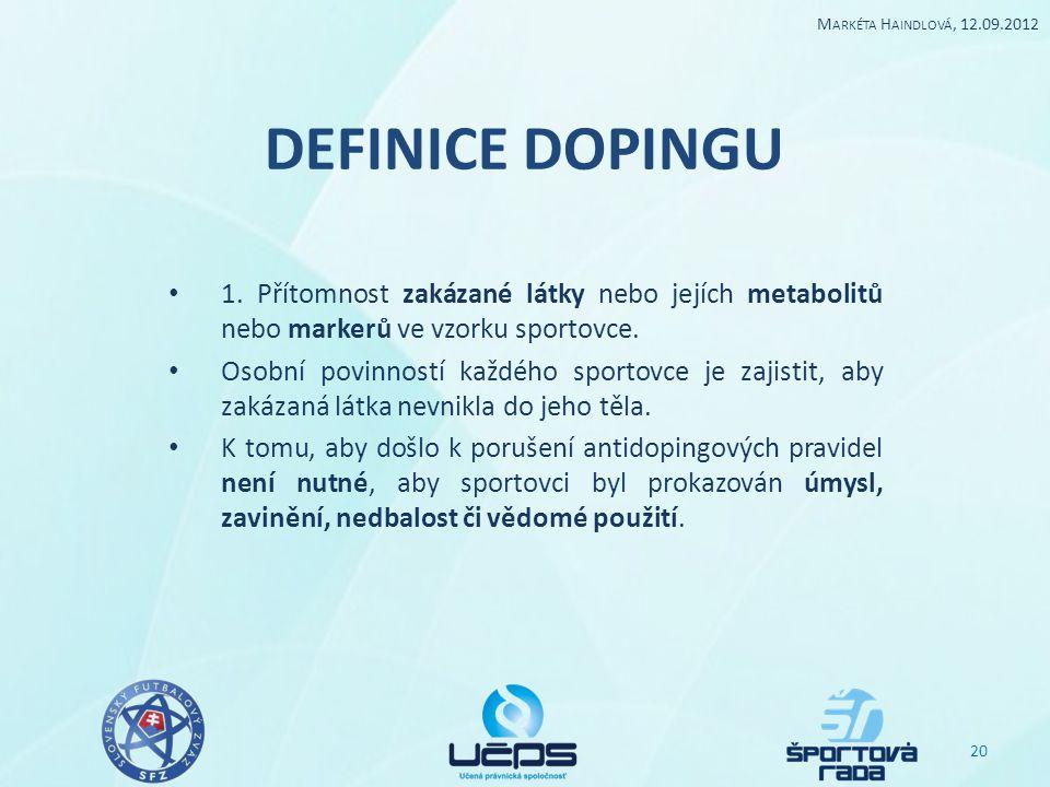 Markéta Haindlová, 12.09.2012 DEFINICE DOPINGU. 1. Přítomnost zakázané látky nebo jejích metabolitů nebo markerů ve vzorku sportovce.