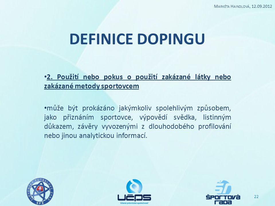 Markéta Haindlová, 12.09.2012 DEFINICE DOPINGU. 2. Použití nebo pokus o použití zakázané látky nebo zakázané metody sportovcem.