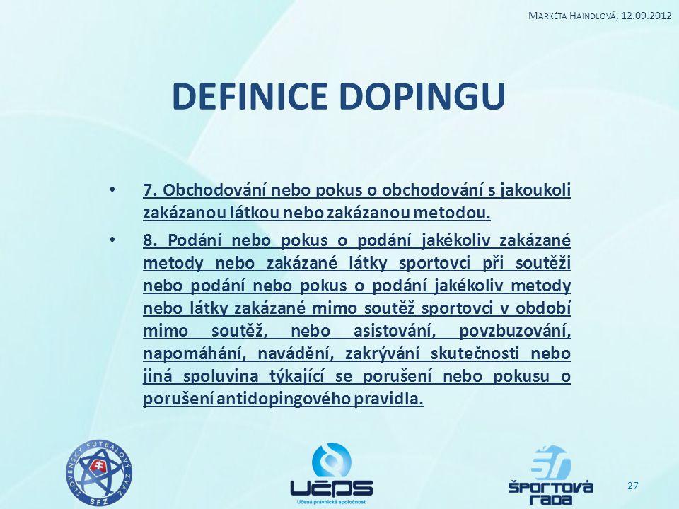 Markéta Haindlová, 12.09.2012 DEFINICE DOPINGU. 7. Obchodování nebo pokus o obchodování s jakoukoli zakázanou látkou nebo zakázanou metodou.