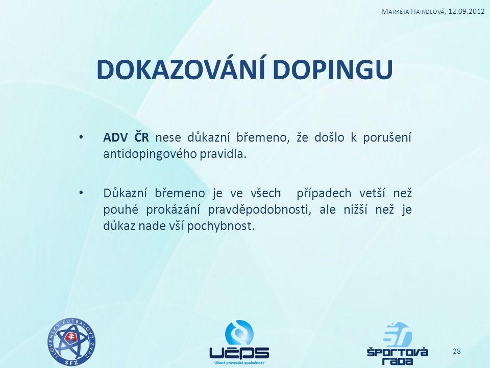 Markéta Haindlová, 12.09.2012 DOKAZOVÁNÍ DOPINGU. ADV ČR nese důkazní břemeno, že došlo k porušení antidopingového pravidla.