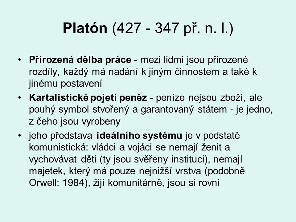 Platón (427 - 347 př. n. l.) Přirozená dělba práce - mezi lidmi jsou přirozené rozdíly, každý má nadání k jiným činnostem a také k jinému postavení.
