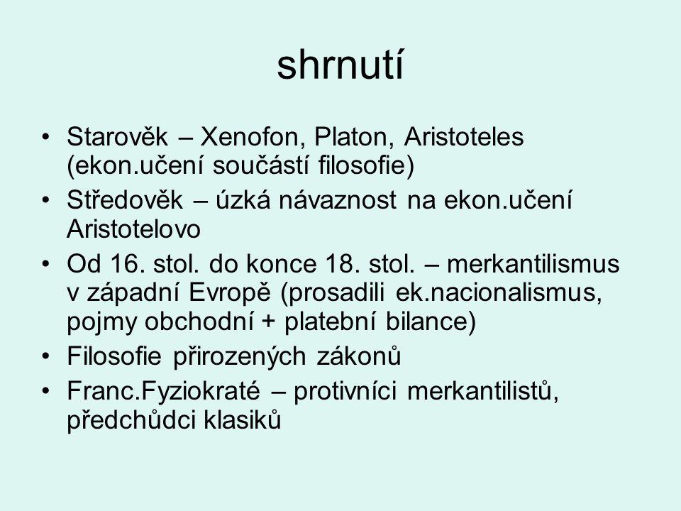 shrnutí Starověk – Xenofon, Platon, Aristoteles (ekon.učení součástí filosofie) Středověk – úzká návaznost na ekon.učení Aristotelovo.