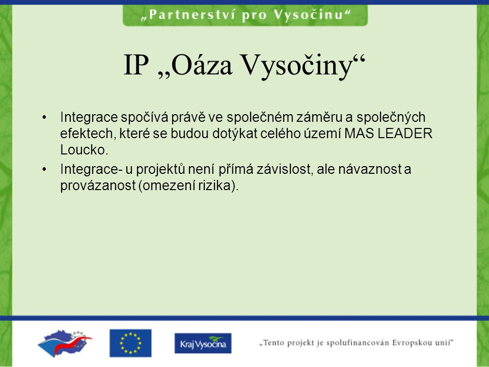 """IP """"Oáza Vysočiny Integrace spočívá právě ve společném záměru a společných efektech, které se budou dotýkat celého území MAS LEADER Loucko."""