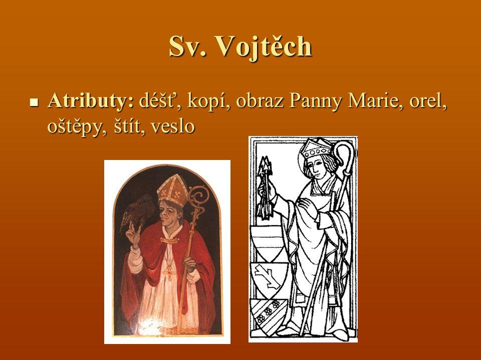 Sv. Vojtěch Atributy: déšť, kopí, obraz Panny Marie, orel, oštěpy, štít, veslo