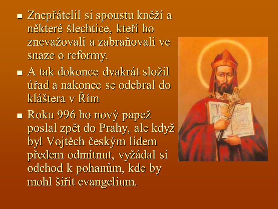 Znepřátelil si spoustu kněží a některé šlechtice, kteří ho znevažovali a zabraňovali ve snaze o reformy.