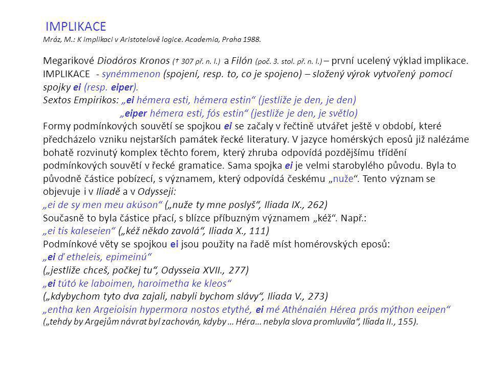 IMPLIKACE Mráz, M.: K implikaci v Aristotelově logice. Academia, Praha 1988.