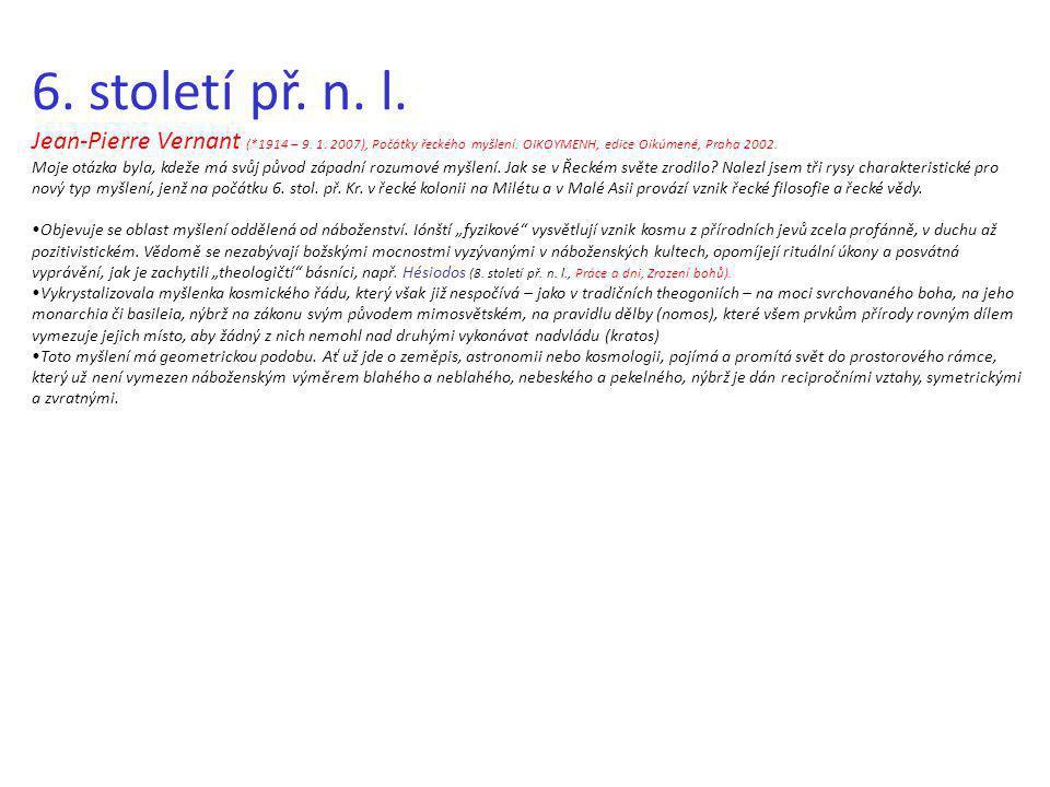 6. století př. n. l. Jean-Pierre Vernant (*1914 – 9. 1. 2007), Počátky řeckého myšlení. OIKOYMENH, edice Oikúmené, Praha 2002.