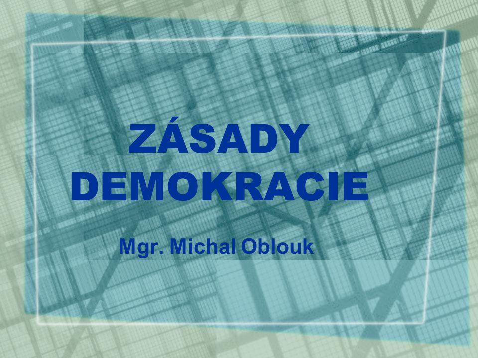 ZÁSADY DEMOKRACIE Mgr. Michal Oblouk