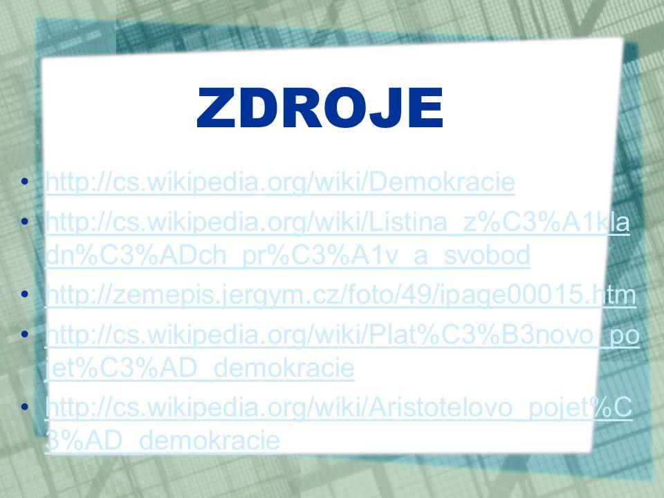 ZDROJE http://cs.wikipedia.org/wiki/Demokracie
