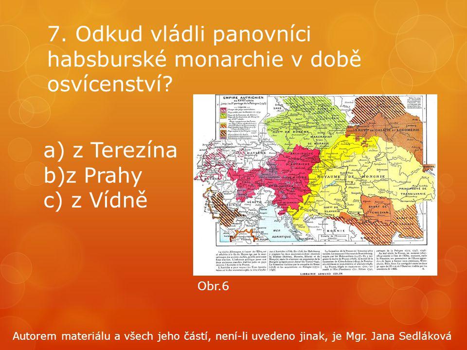 7. Odkud vládli panovníci habsburské monarchie v době osvícenství