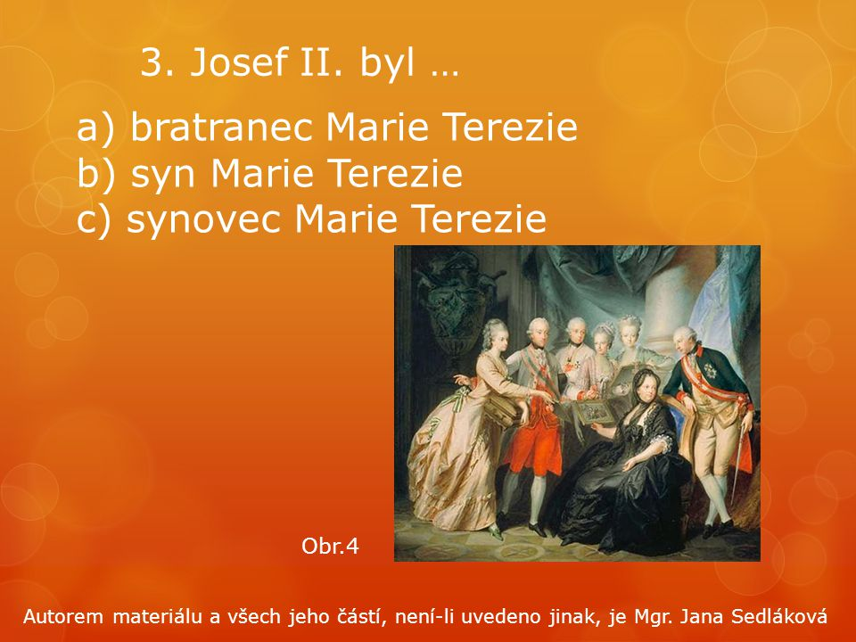 bratranec Marie Terezie b) syn Marie Terezie c) synovec Marie Terezie