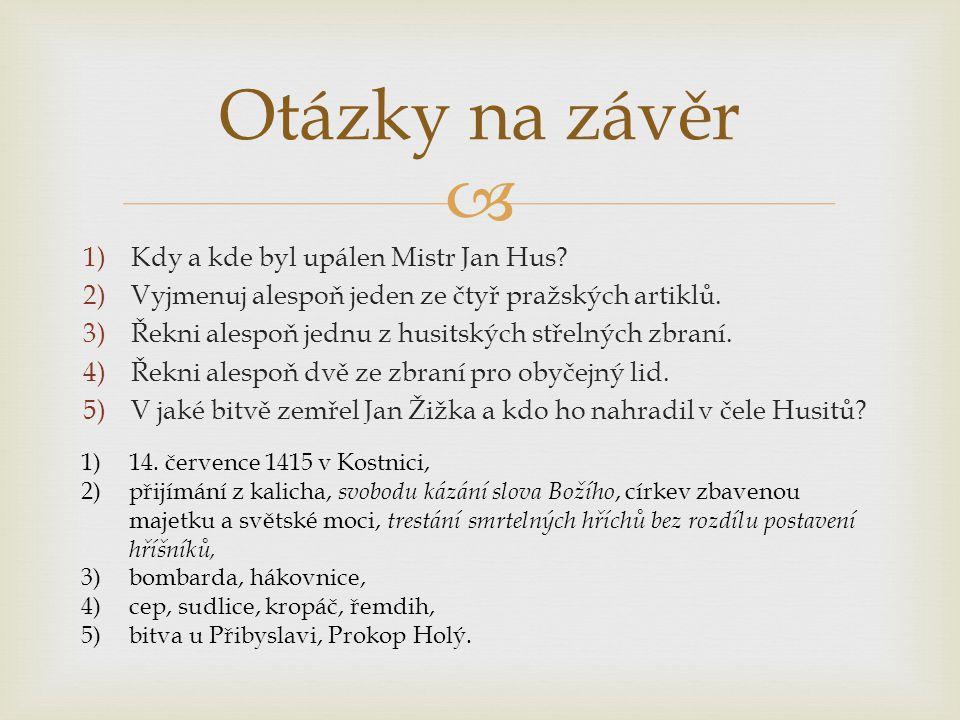 Otázky na závěr Kdy a kde byl upálen Mistr Jan Hus