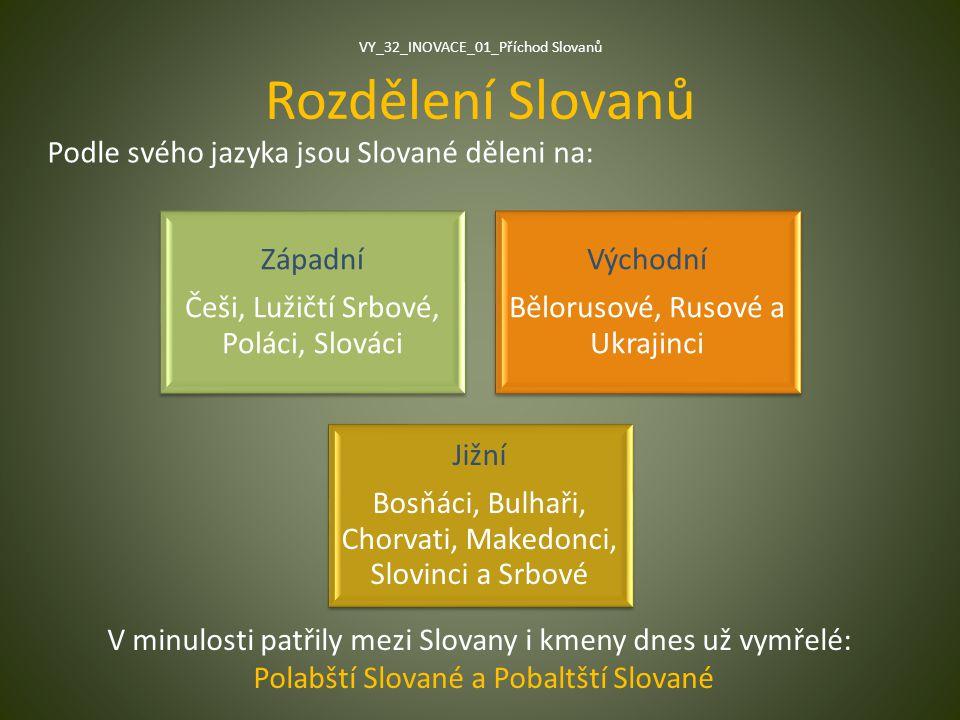 Rozdělení Slovanů Podle svého jazyka jsou Slované děleni na: Západní