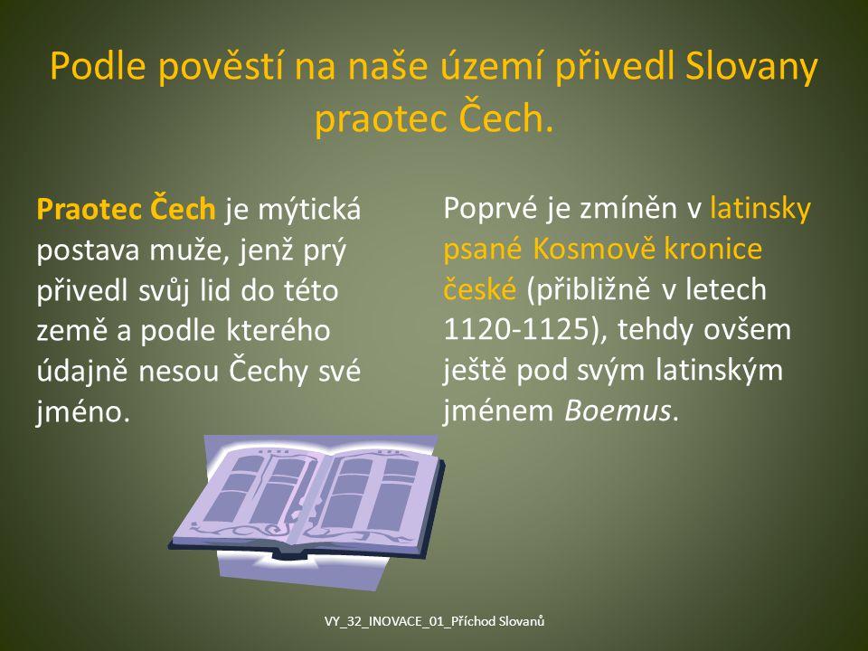 Podle pověstí na naše území přivedl Slovany praotec Čech.