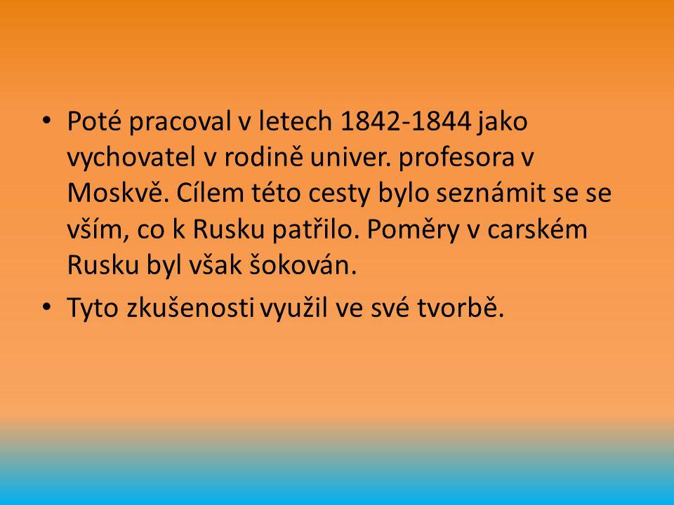 Poté pracoval v letech 1842-1844 jako vychovatel v rodině univer