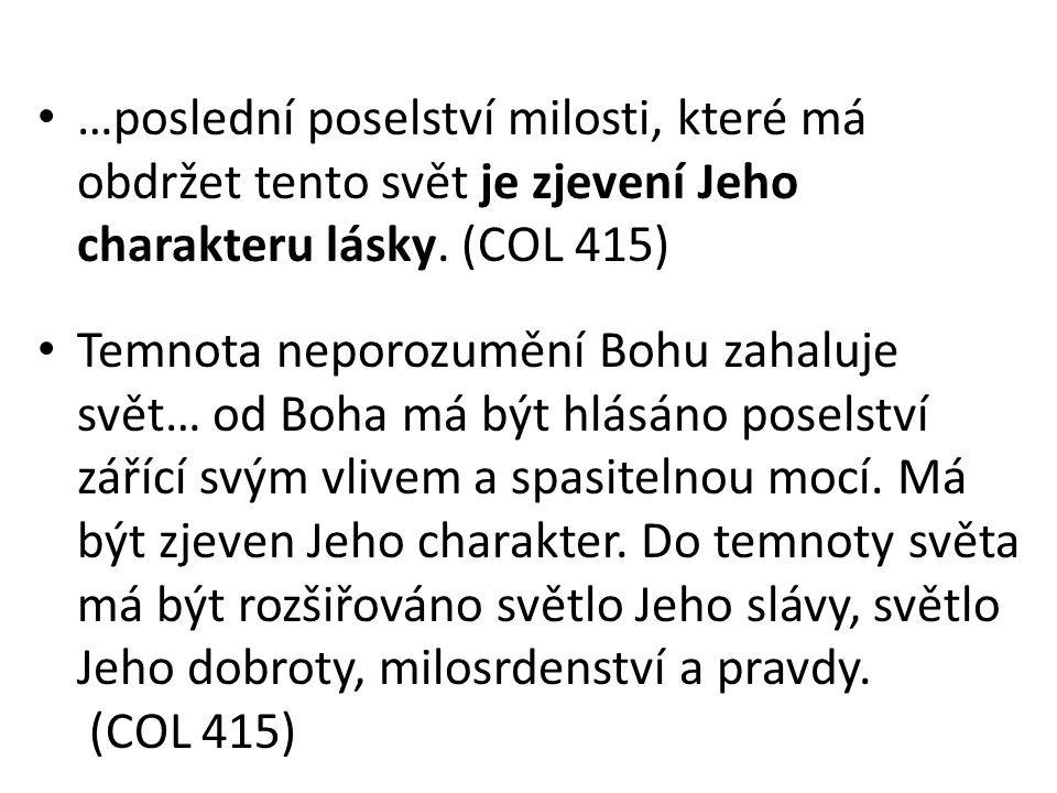 …poslední poselství milosti, které má obdržet tento svět je zjevení Jeho charakteru lásky. (COL 415)
