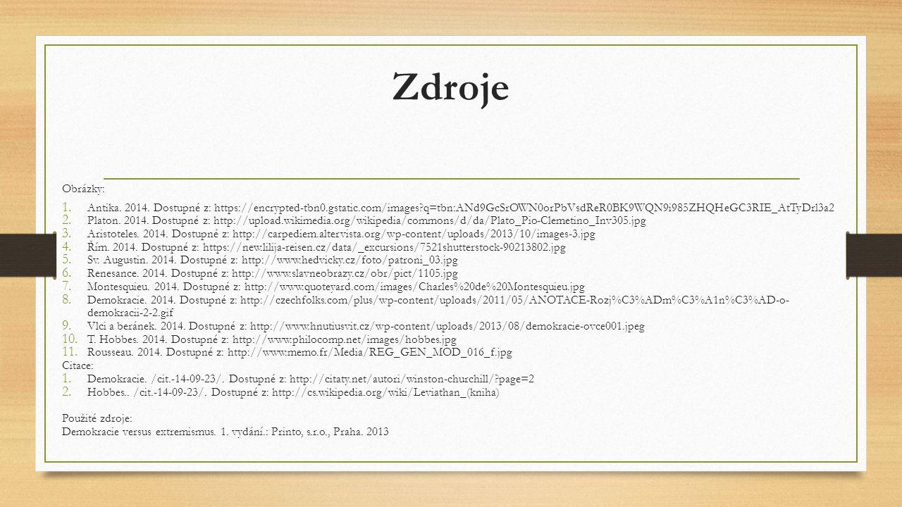 Zdroje Obrázky: Antika. 2014. Dostupné z: https://encrypted-tbn0.gstatic.com/images q=tbn:ANd9GcSrOWN0orPbVsdReR0BK9WQN9i985ZHQHeGC3RIE_AtTyDrl3a2.