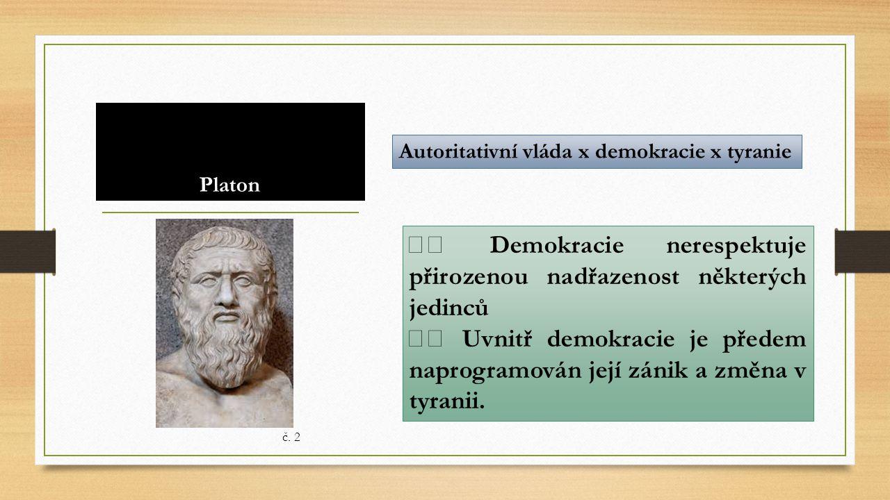 ◾◾ Demokracie nerespektuje přirozenou nadřazenost některých jedinců