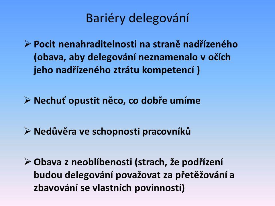 Bariéry delegování Pocit nenahraditelnosti na straně nadřízeného (obava, aby delegování neznamenalo v očích jeho nadřízeného ztrátu kompetencí )