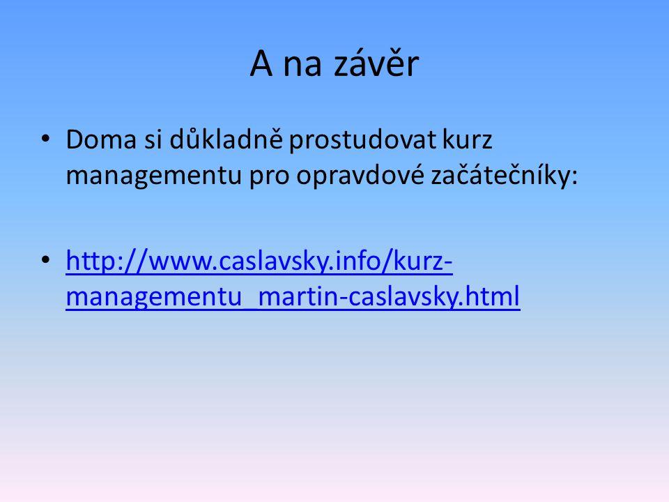 A na závěr Doma si důkladně prostudovat kurz managementu pro opravdové začátečníky: http://www.caslavsky.info/kurz-managementu_martin-caslavsky.html.