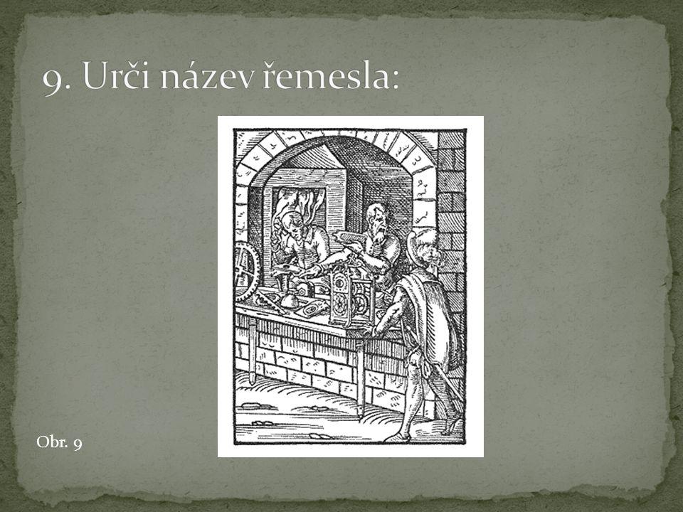9. Urči název řemesla: Obr. 9
