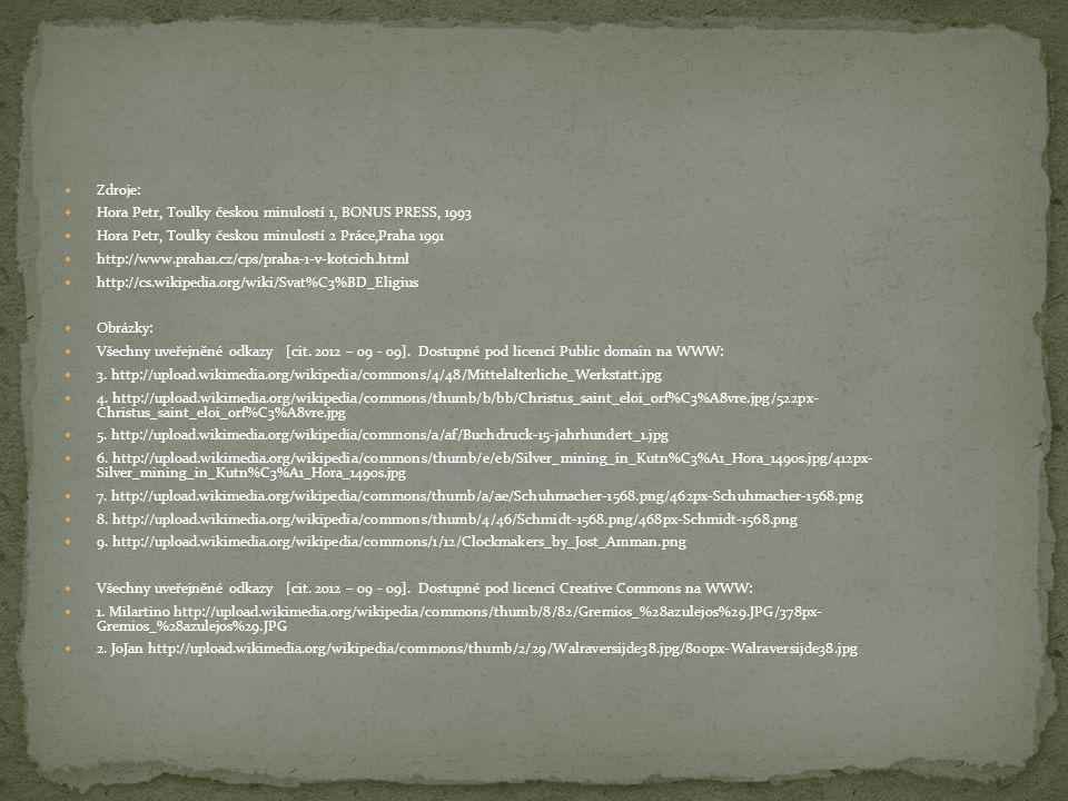 Zdroje: Hora Petr, Toulky českou minulostí 1, BONUS PRESS, 1993. Hora Petr, Toulky českou minulostí 2 Práce,Praha 1991.