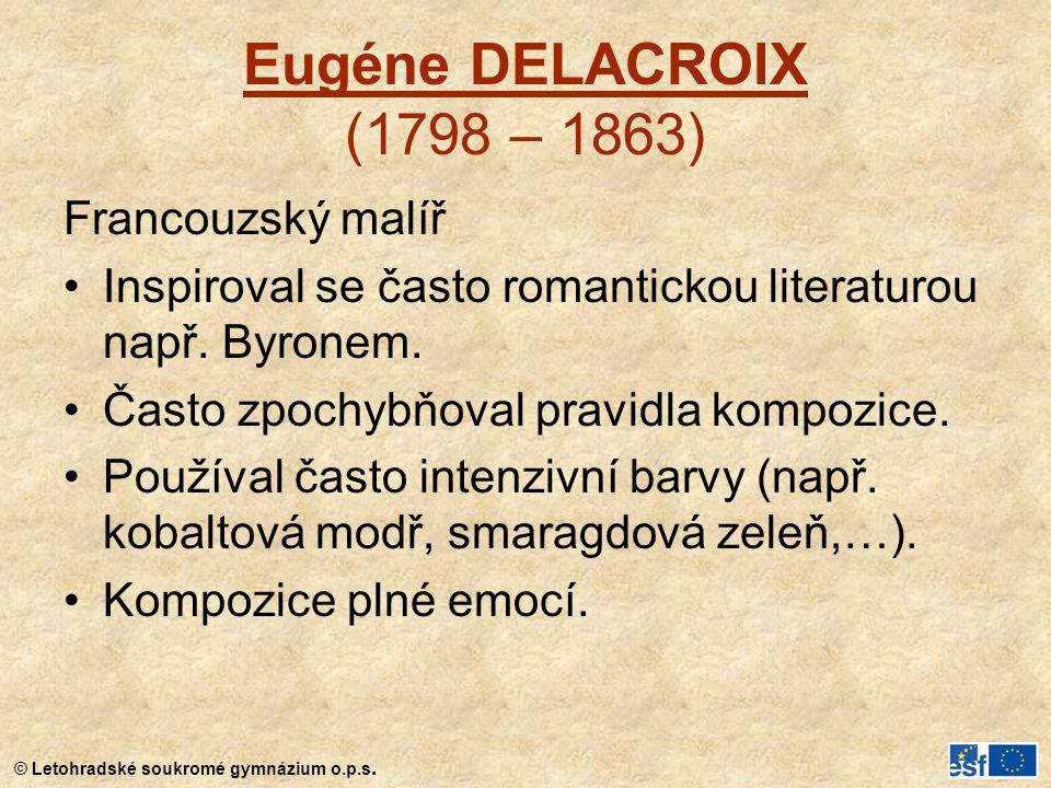 Eugéne DELACROIX (1798 – 1863) Francouzský malíř