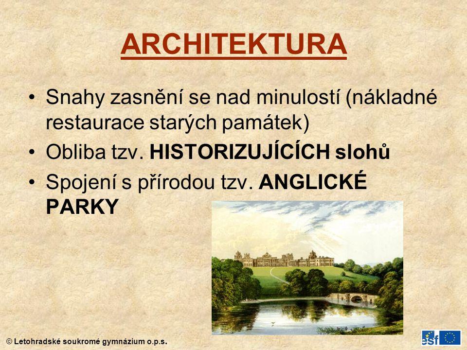 ARCHITEKTURA Snahy zasnění se nad minulostí (nákladné restaurace starých památek) Obliba tzv. HISTORIZUJÍCÍCH slohů.