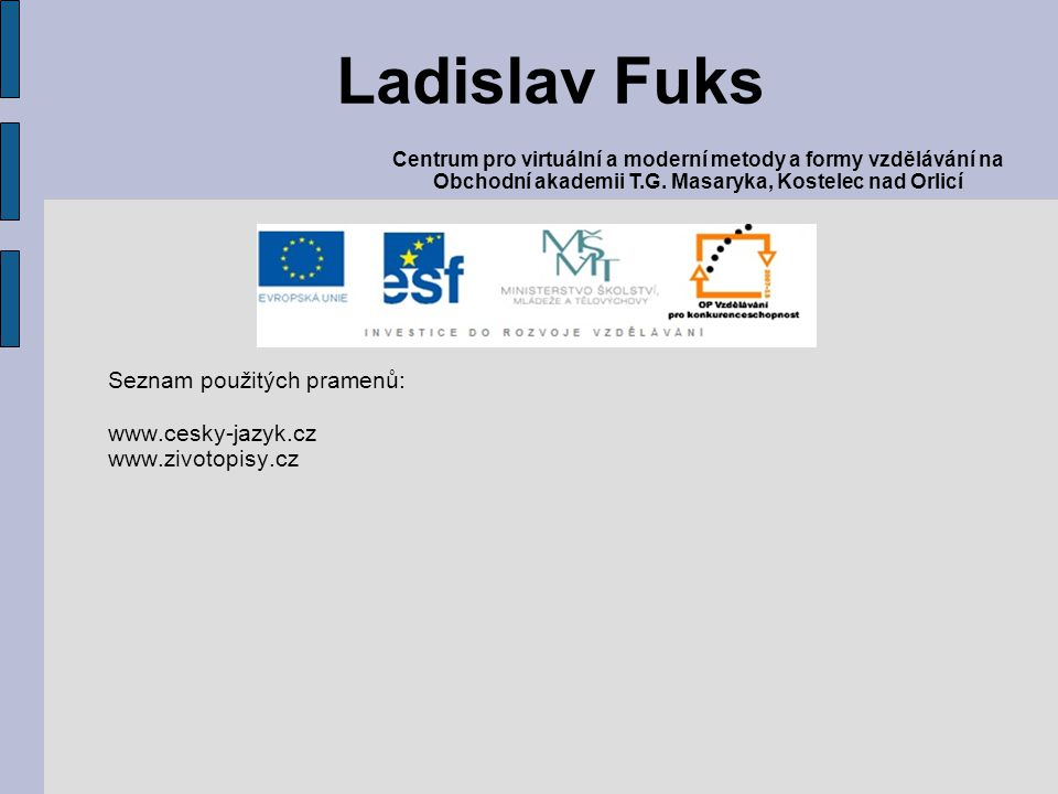 Ladislav Fuks Seznam použitých pramenů: www.cesky-jazyk.cz