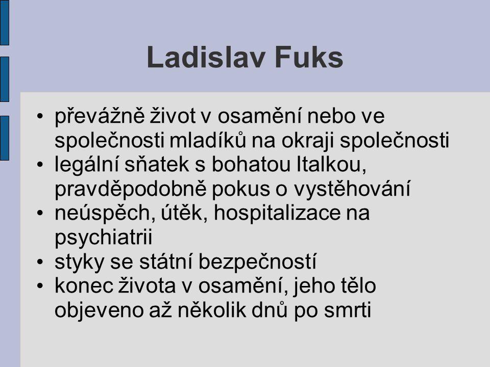 Ladislav Fuks převážně život v osamění nebo ve společnosti mladíků na okraji společnosti.