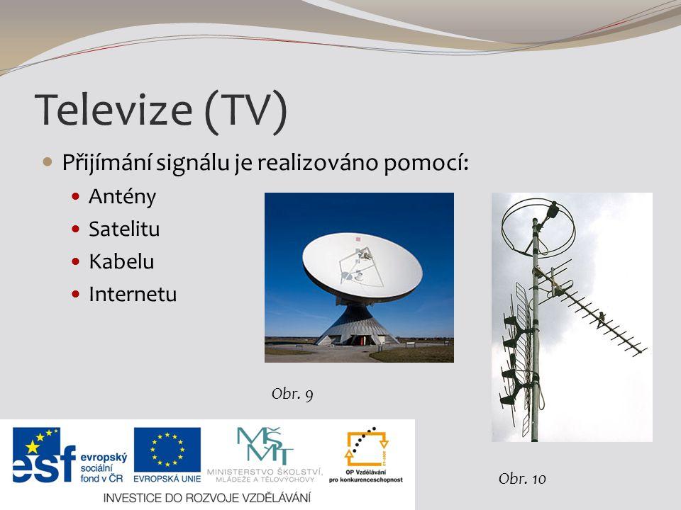 Televize (TV) Přijímání signálu je realizováno pomocí: Antény Satelitu