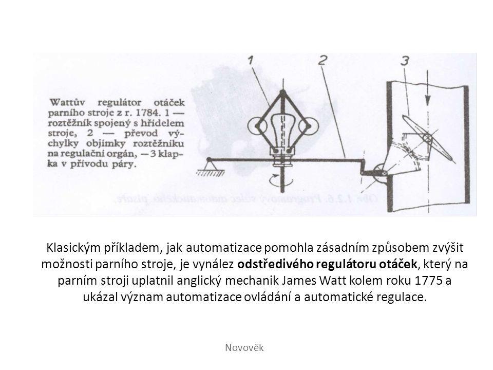 Klasickým příkladem, jak automatizace pomohla zásadním způsobem zvýšit možnosti parního stroje, je vynález odstředivého regulátoru otáček, který na parním stroji uplatnil anglický mechanik James Watt kolem roku 1775 a ukázal význam automatizace ovládání a automatické regulace.