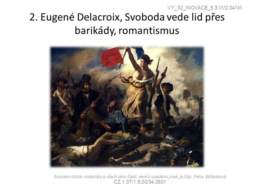 2. Eugené Delacroix, Svoboda vede lid přes barikády, romantismus