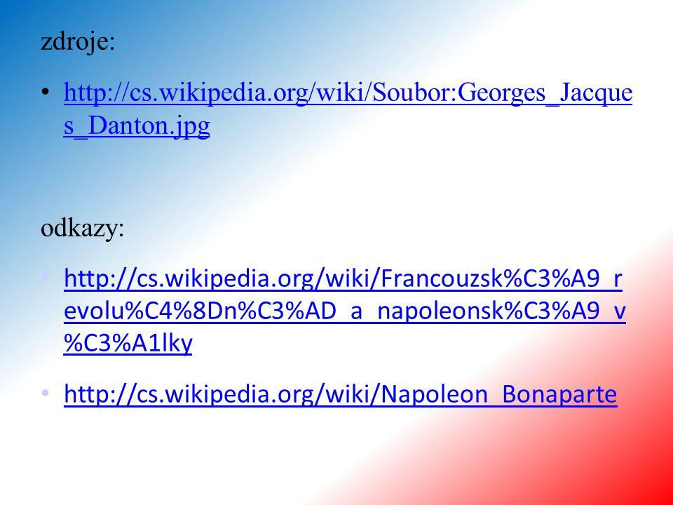 zdroje: http://cs.wikipedia.org/wiki/Soubor:Georges_Jacque s_Danton.jpg. odkazy: