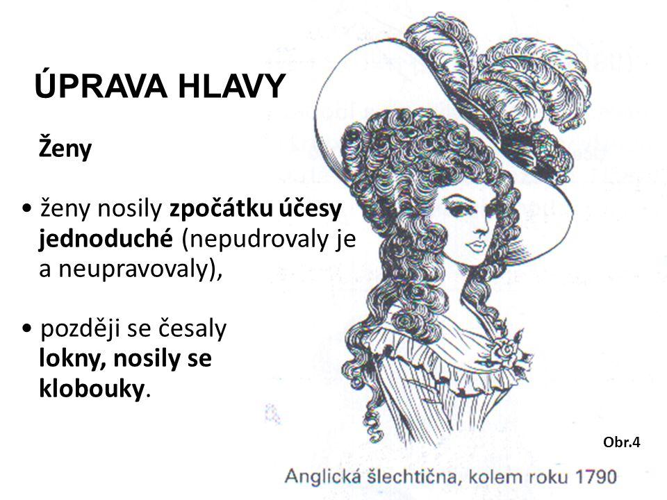 ÚPRAVA HLAVY Ženy. ženy nosily zpočátku účesy jednoduché (nepudrovaly je a neupravovaly),