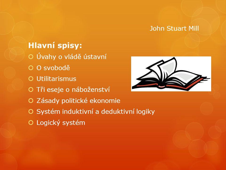 Hlavní spisy: John Stuart Mill Úvahy o vládě ústavní O svobodě