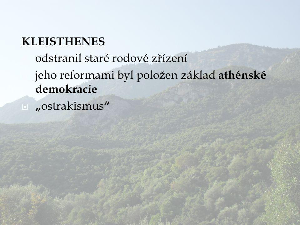 KLEISTHENES odstranil staré rodové zřízení. jeho reformami byl položen základ athénské demokracie.