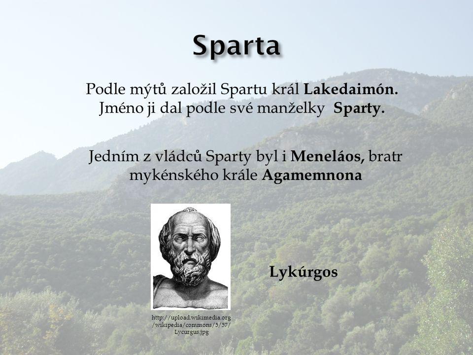 Sparta Podle mýtů založil Spartu král Lakedaimón. Jméno ji dal podle své manželky Sparty.