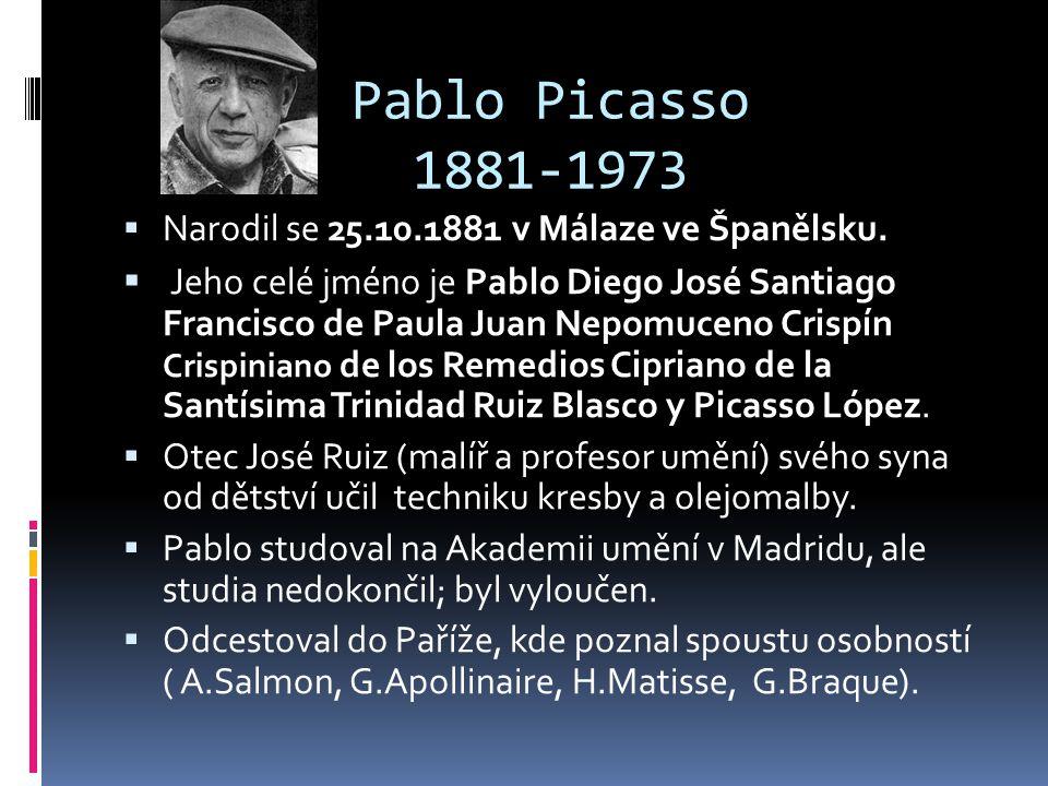 Pablo Picasso 1881-1973 Narodil se 25.10.1881 v Málaze ve Španělsku.