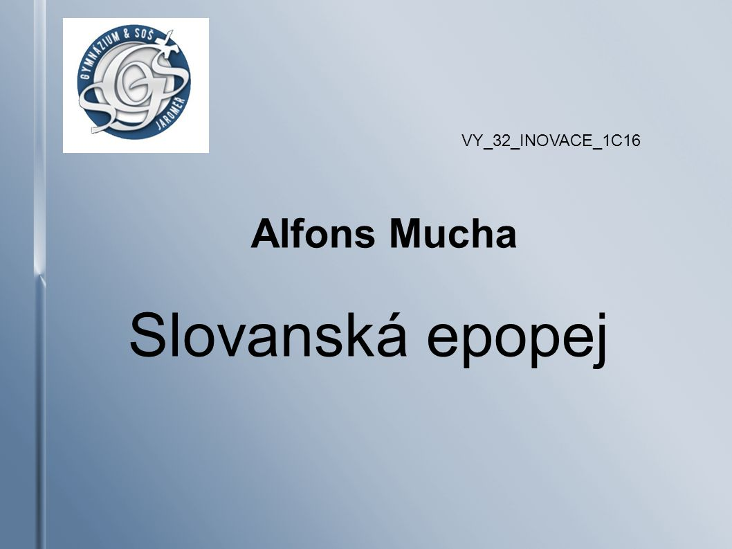 VY_32_INOVACE_1C16 Alfons Mucha Slovanská epopej