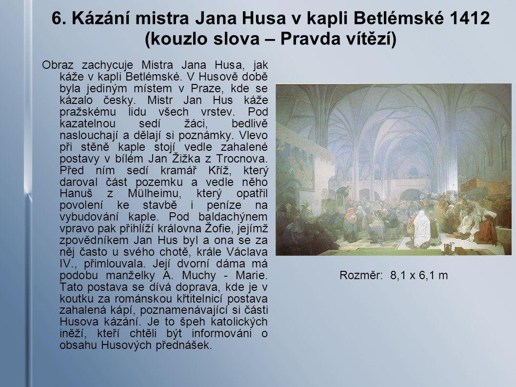 6. Kázání mistra Jana Husa v kapli Betlémské 1412 (kouzlo slova – Pravda vítězí)
