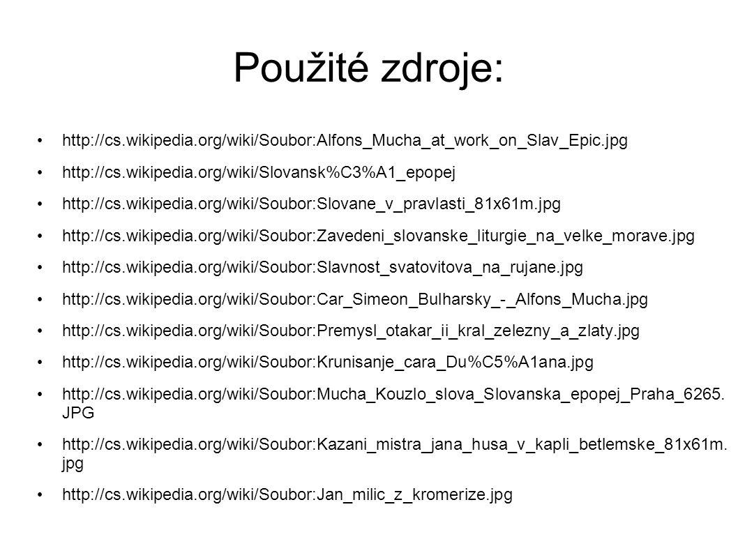 Použité zdroje: http://cs.wikipedia.org/wiki/Soubor:Alfons_Mucha_at_work_on_Slav_Epic.jpg. http://cs.wikipedia.org/wiki/Slovansk%C3%A1_epopej.