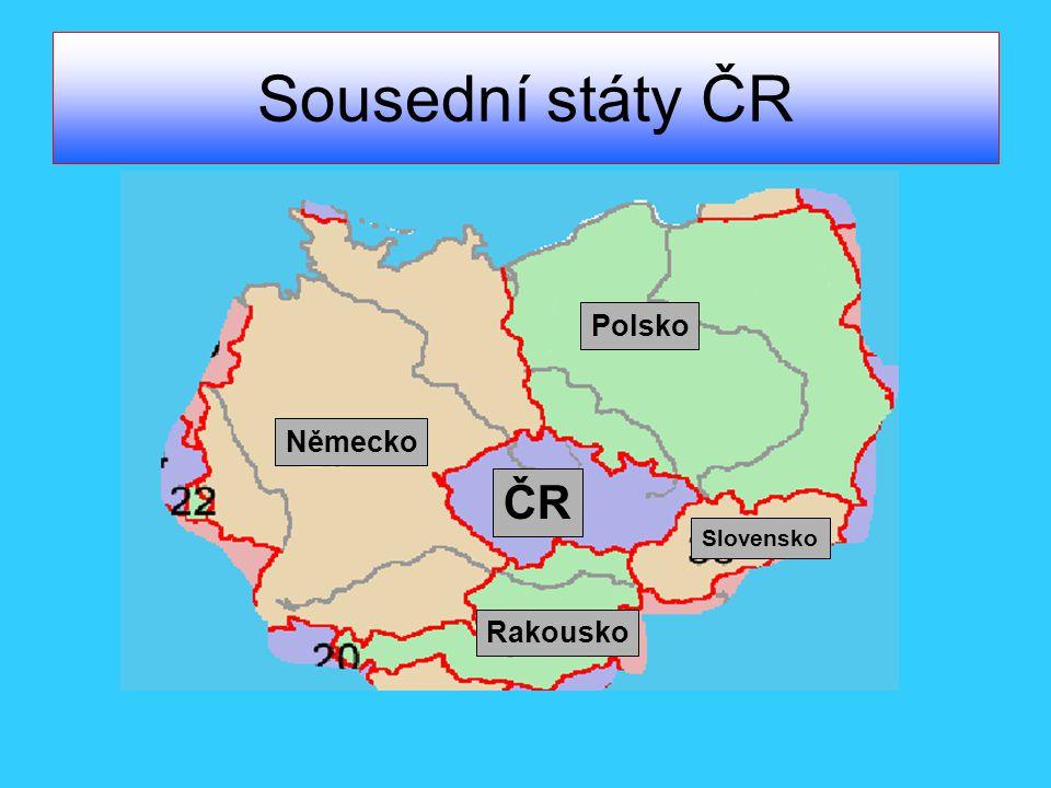 Sousední státy ČR Polsko Německo ČR Slovensko Rakousko