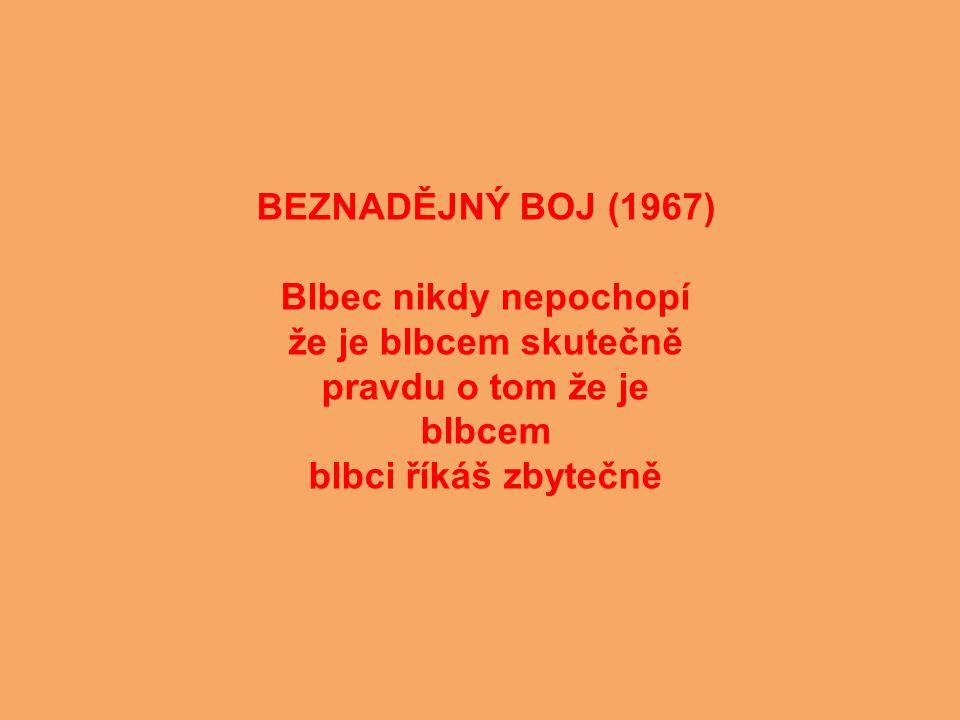 BEZNADĚJNÝ BOJ (1967) Blbec nikdy nepochopí že je blbcem skutečně pravdu o tom že je blbcem blbci říkáš zbytečně