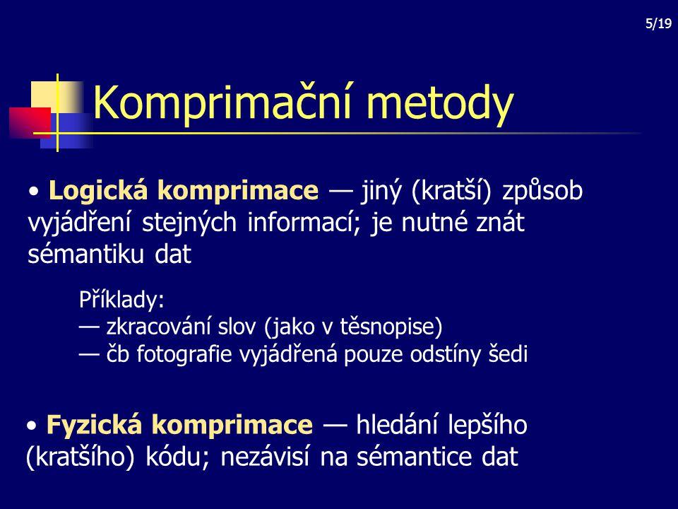 Komprimační metody Logická komprimace — jiný (kratší) způsob vyjádření stejných informací; je nutné znát sémantiku dat.